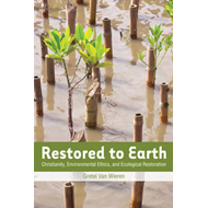 Restored to Earth: Christianity, Environmental Ethics, and Ecological Restoration (BOK)