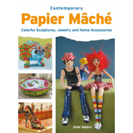 Contemporary Papier Mache: Colourful Sculptures, Jewelry, and Home Accessories (BOK)