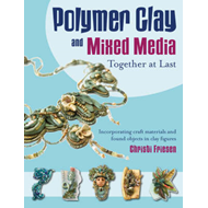 Polymer Clay and Mixed Media: Together at Last (BOK)