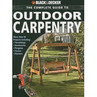Black and Decker the Complete Guide to Outdoor Carpentry: Furnishings, Fences, Accessories, Pergolas (BOK)