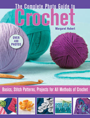 Complete Photo Guide to Crochet: Basics, Stich Patterns, Projects for All Methods of Crochet (BOK)