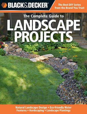 Black & Decker the Complete Guide to Landscape Projects: Natural Landscape Design Eco Friendly Water (BOK)