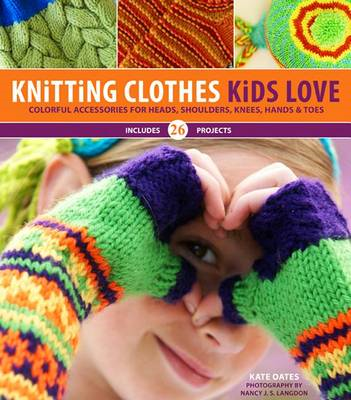 Knitting Clothes Kids Love: Colorful Accessories for Heads, Shoulders, Knees, Hands, Toes (BOK)