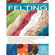 The Complete Photo Guide to Felting (BOK)