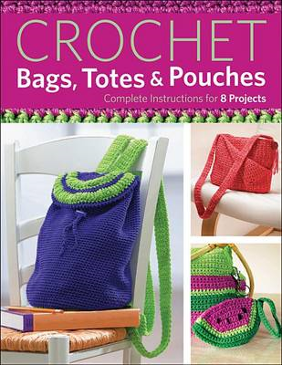 Crochet Bags, Totes & Pouches : Complete Instructions for 8 Projects (BOK)