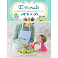 Decorate Cakes, Cupcakes, and Cookies with Kids: Techniques, Projects, and Party Plans for Teaching (BOK)