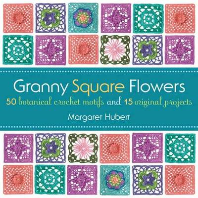 Granny Square Flowers: 50 Botanical Crochet Motifs and 15 Original Projects (BOK)