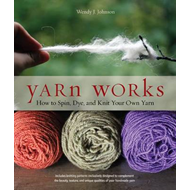 Yarn Works: How to Spin, Dye, and Knit Your Own Yarn (BOK)