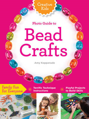 Creative Kids Complete Photo Guide to Bead Crafts (BOK)