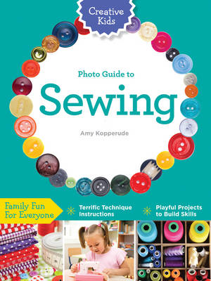 Creative Kids Complete Photo Guide to Sewing (BOK)