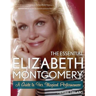 The Essential Elizabeth Montgomery: A Guide to Her Magical Performances (BOK)