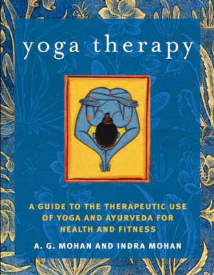 Yoga Therapy: A Guide to the Therapeutic Use of Yoga and Ayurveda for Health and Fitness (BOK)