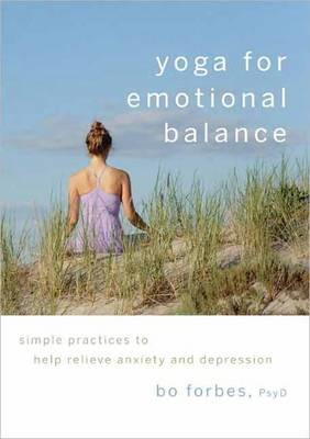Yoga for Emotional Balance: Simple Practices to Help Relieve Anxiety and Depression (BOK)