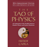 The Tao of Physics: An Exploration of the Parallels Between Modern Physics and Eastern Mysticism (BOK)