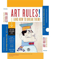 Art Rules! (and How to Break Them): How to Think Like a Modern Artist (BOK)