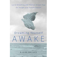 Dreaming Yourself Awake: Lucid Dreaming and Tibetan Dream Yoga for Insight and Transformation (BOK)