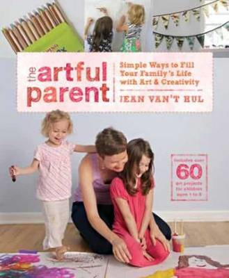 The Artful Parent: Simple Ways to Fill Your Family's Life with Art and Creativity (BOK)