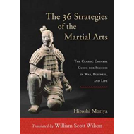 The 36 Strategies of the Martial Arts: The Classic Chinese Guide for Success in War, Business, and L (BOK)