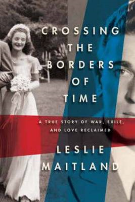 Crossing the Borders of Time: A True Story of War, Exile and Love Reclaimed (BOK)
