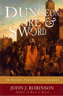 Dungeon, Fire and Sword: The Knights Templar in the Crusades (BOK)