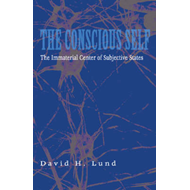 The Conscious Self: The Immaterial Center of Subjective States (BOK)