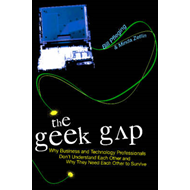 The Geek Gap: Why Business and Technology Professionals Don't Understand Each Other and Why They Nee (BOK)