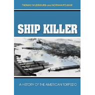 SHIP KILLER: A History of the American Torpedo (BOK)