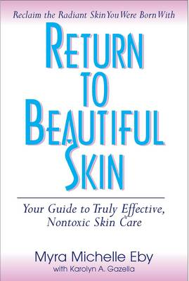 Return to Beautiful Skin: Your Guide to Truly Effective, Nontoxic Skin Care (BOK)
