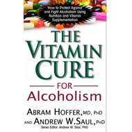 Vitamin Cure for Alcoholism: How to Protect Against and Fight Alcoholism Using Nutrition and Vitamin (BOK)