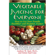 Juicing For Everyone: How to Get Your Family Healthier and Happier, Faster! (BOK)
