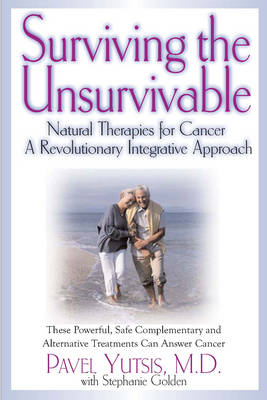 Surviving the Unsurvivable: Natural Therapies for Cancer, A Revolutionary Integrative Approach (BOK)