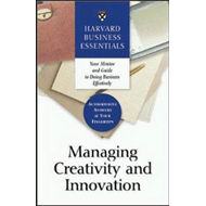 Managing Creativity and Innovation: Your Mentor and Guide to Doing Business Effectively (BOK)