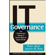 IT Governance: How Top Performers Manage IT Decision Rights for Superior Results (BOK)