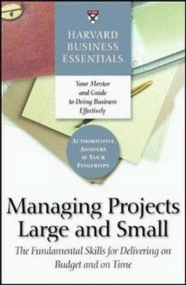 Harvard Business Essentials Managing Projects Large and Small: The Fundamental Skills for Delivering (BOK)
