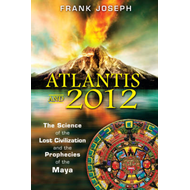Atlantis and 2012: The Science of the Lost Civilization and the Prophecies of the Maya (BOK)