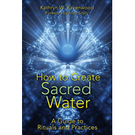 How to Create Sacred Water: A Guide to Rituals and Practices (BOK)
