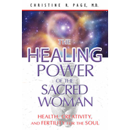 Healing Power of the Sacred Woman: Health, Creativity, and Fertility for the Soul (BOK)