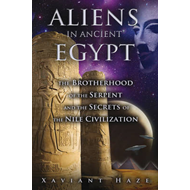 Aliens in Ancient Egypt: The Brotherhood of the Serpent and the Secrets of the Nile Civilization (BOK)