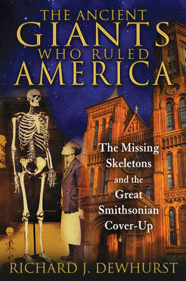 The Ancient Giants Who Ruled America: The Missing Skeletons and the Great Smithsonian Cover-up (BOK)