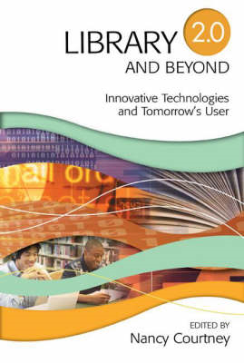 Library 2.0 and Beyond: Innovative Technologies and Tomorrow's User (BOK)