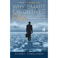 Why Smart Executives Fail: And What You Can Learn from Their Mistakes (BOK)