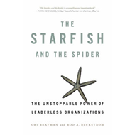 The Starfish and the Spider: The Unstoppable Power of Leaderless Organizations (BOK)