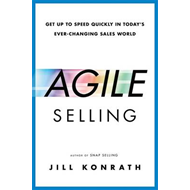 Agile Selling: Get Up to Speed Quickly in Today's Ever-Changing Sales World (BOK)