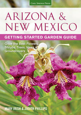 Arizona & New Mexico Getting Started Garden Guide: Grow the Best Flowers, Shrubs, Trees, Vines & Groundcovers (BOK)