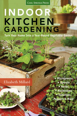 Indoor Kitchen Gardening: Turn Your Home into a Year-Round Vegetable Garden * Microgreens * Sprouts (BOK)