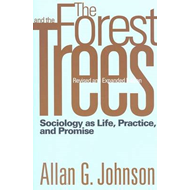 The Forest and the Trees: Sociology as Life, Practice, and Promise (BOK)