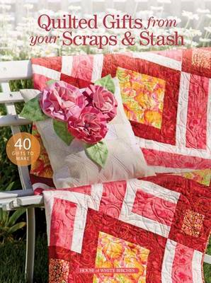 Quilted Gifts from Your Scraps & Stash (BOK)