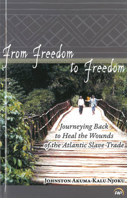 From Freedom to Freedom: Journeying Back to Heal the Wounds of the Atlantic Slave Trade (BOK)