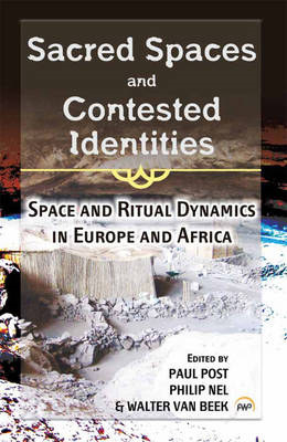 Sacred Spaces and Contested Identities: Space and Ritual Dynamics in Europe and Africa (BOK)