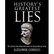 History's Greatest Lies: The Startling Truth Behind World Events Our History Books Got Wrong (BOK)
